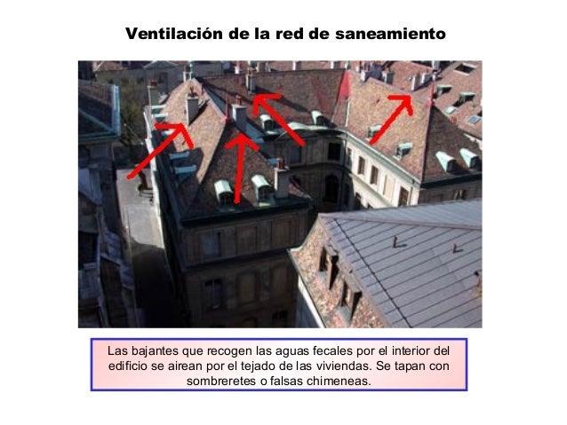 Ventilación de la red de saneamiento Las bajantes que recogen las aguas fecales por el interior del edificio se airean por...