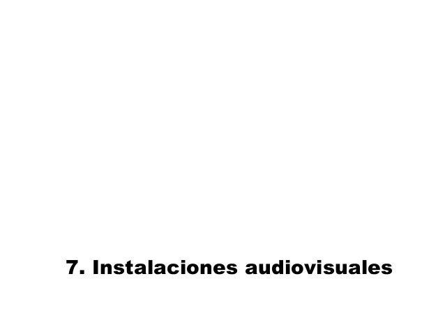 7. Instalaciones audiovisuales