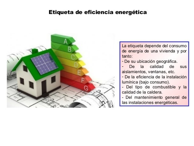 Etiqueta de eficiencia energética La etiqueta depende del consumo de energía de una vivienda y por tanto: - De su ubicació...