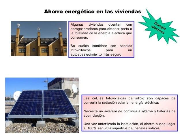 Ahorro energético en las viviendas Algunas viviendas cuentan con aerogeneradores para obtener parte o la totalidad de la e...