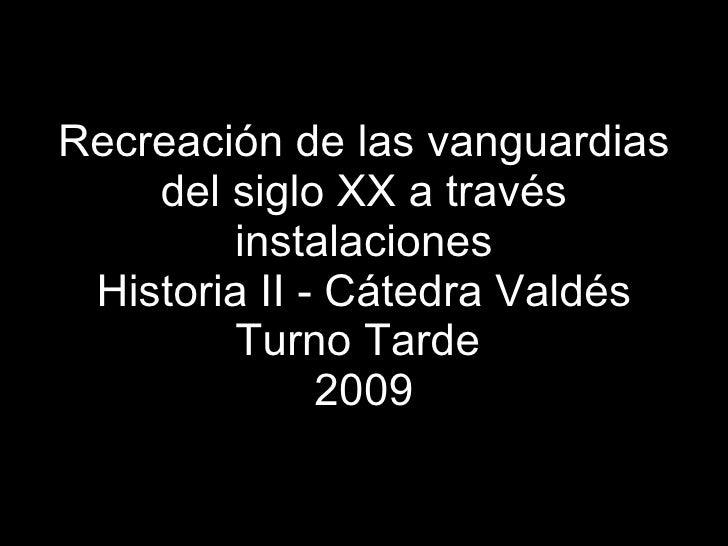 Recreación de las vanguardias del siglo XX a través instalaciones Historia II - Cátedra Valdés Turno Tarde  2009