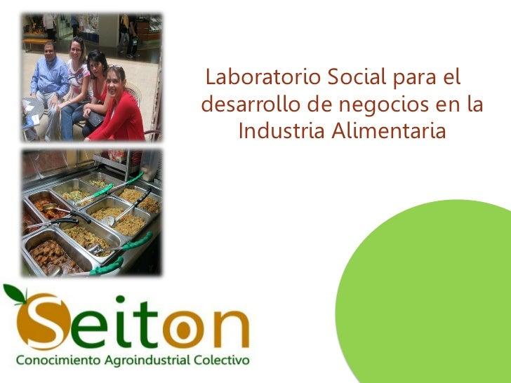 Laboratorio Social para eldesarrollo de negocios en la   Industria Alimentaria