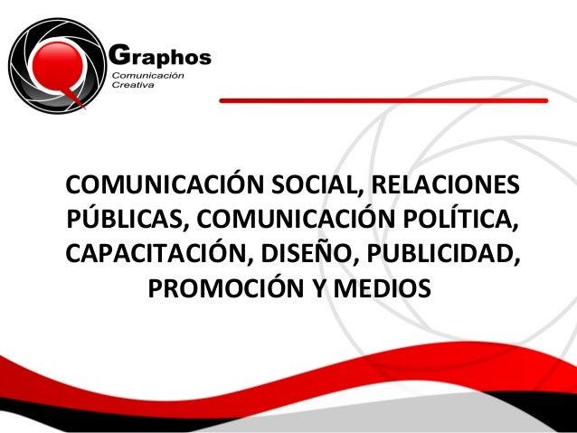 COMUNICACIÓN SOCIAL, RELACIONES PÚBLICAS, COMUNICACIÓN POLÍTICA, CAPACITACIÓN, DISEÑO, PUBLICIDAD, PROMOCIÓN Y MEDIOS