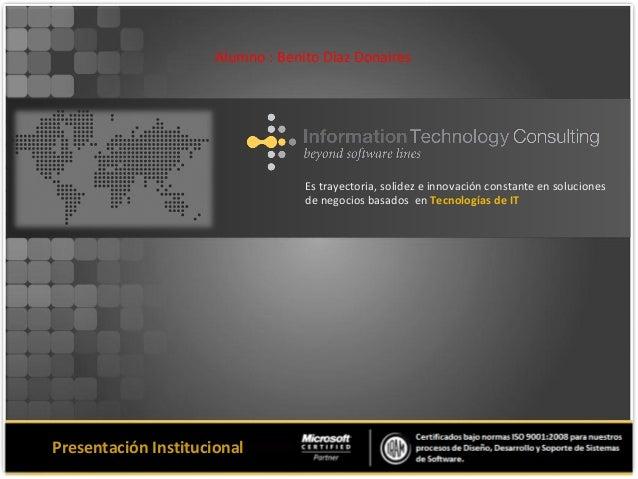 Es trayectoria, solidez e innovación constante en soluciones de negocios basados en Tecnologías de IT Presentación Institu...