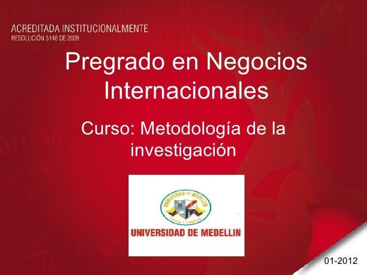 Pregrado en Negocios   Internacionales Curso: Metodología de la      investigación                            01-2012