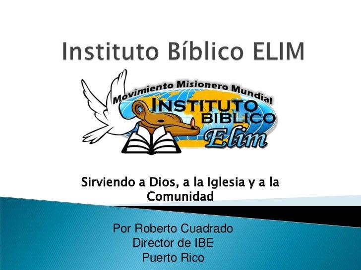 Sirviendo a Dios, a la Iglesia y a la           Comunidad     Por Roberto Cuadrado        Director de IBE          Puerto ...