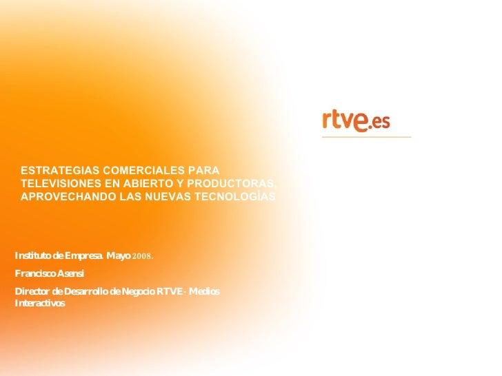ESTRATEGIAS COMERCIALES PARA TELEVISIONES EN ABIERTO Y PRODUCTORAS, APROVECHANDO LAS NUEVAS TECNOLOGÍAS Instituto de Empre...