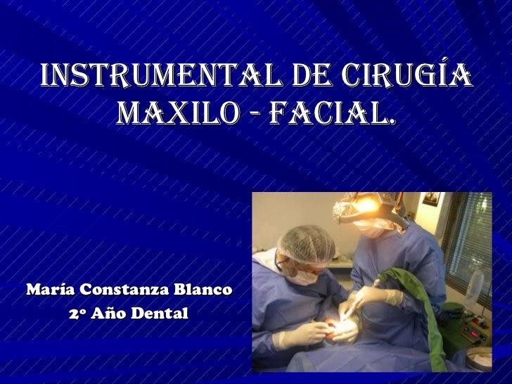 Instrumental de Cirugía Maxilo - Facial. María Constanza Blanco 2º Año Dental