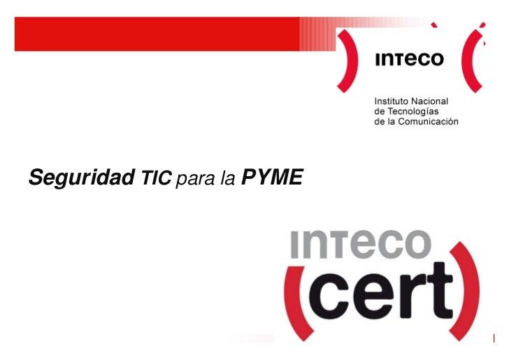 Seguridad TIC para la PYMEINTECO-CERTÁrea de e-Confianza de INTECO                                1