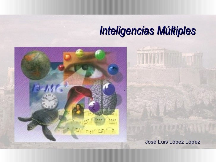 Inteligencias Múltiples José Luis López López