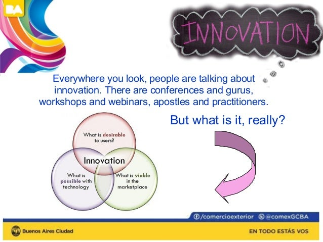 To be called an INNOVATION, an idea must  be replicable at an economical cost and must  satisfy a specific need.  Innovati...