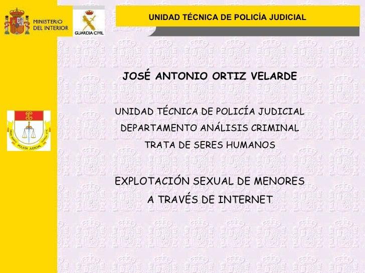 UNIDAD TÉCNICA DE POLICÍA JUDICIAL JOSÉ ANTONIO ORTIZ VELARDE UNIDAD TÉCNICA DE POLICÍA JUDICIAL DEPARTAMENTO ANÁLISIS CRI...