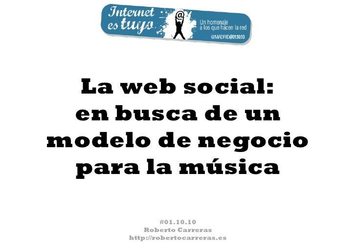 La web social:  en busca de un modelo de negocio  para la música                #01.10.10          Roberto Carreras      h...