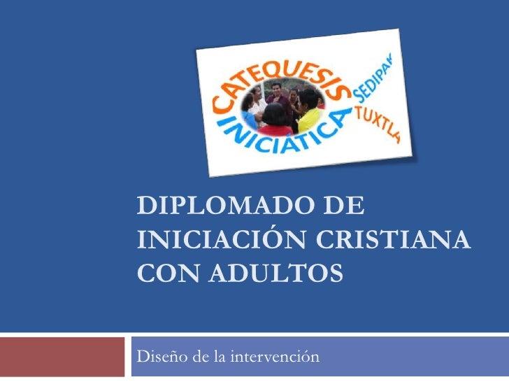 DIPLOMADO DEINICIACIÓN CRISTIANACON ADULTOSDiseño de la intervención