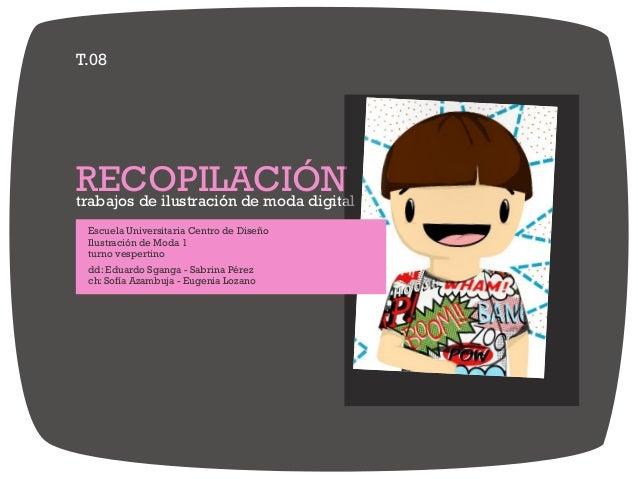 T.08 trabajos de ilustración de moda digital RECOPILACIÓN Escuela Universitaria Centro de Diseño Ilustración de Moda 1 tur...