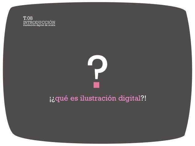 ilustración digital de moda INTRODUCCIÓN T.08 ¡¿qué es ilustración digital?!