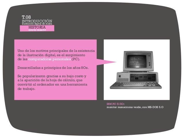 HISTORIA breve reseña Uno de los motivos principales de la existencia de la ilustración digital, es el surgimiento de las ...