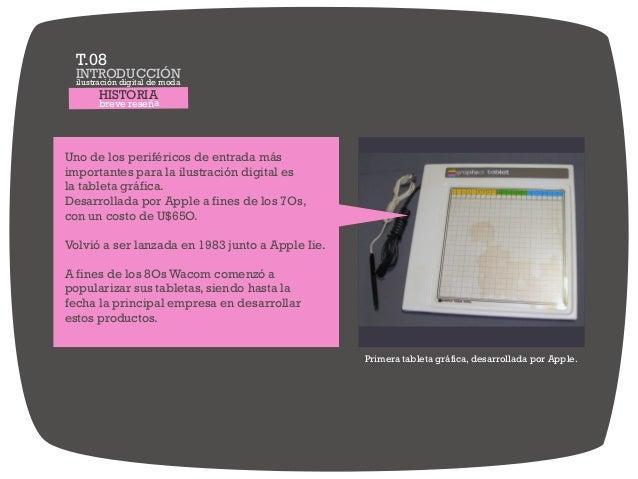 HISTORIA breve reseña Primera tableta gráfica, desarrollada por Apple. Uno de los periféricos de entrada más importantes p...