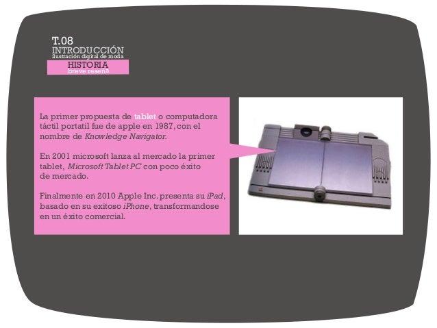 HISTORIA breve reseña La primer propuesta de o computadoratablet táctil portatil fue de apple en 1987, con el nombre de Kn...