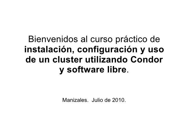 Bienvenidos al curso práctico de  instalación, configuración y uso de un cluster utilizando Condor y software libre . Mani...