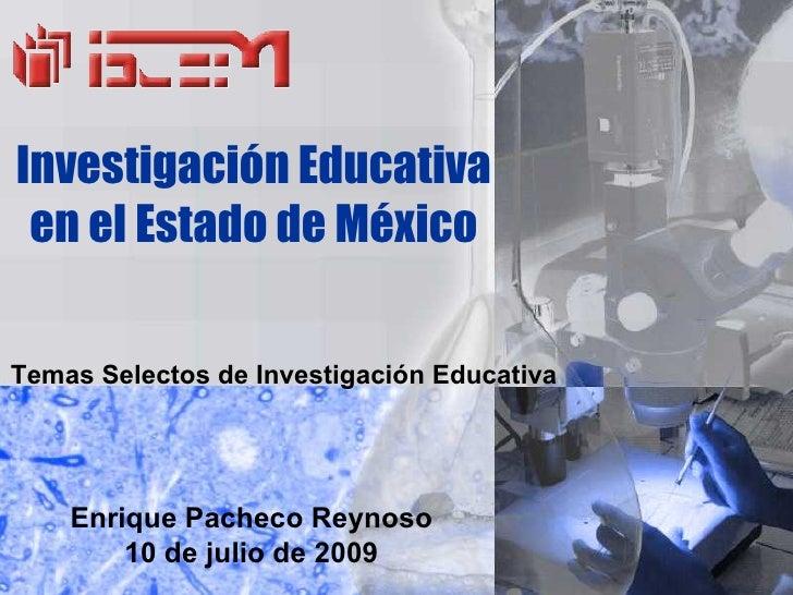 Investigación Educativa  en el Estado de México  Temas Selectos de Investigación Educativa         Enrique Pacheco Reynoso...