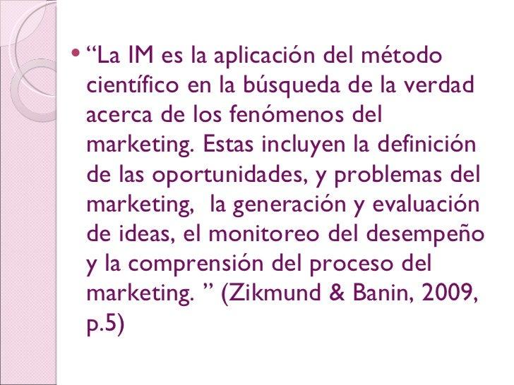 """<ul><li>"""" La IM es la aplicación del método científico en la búsqueda de la verdad acerca de los fenómenos del marketing. ..."""