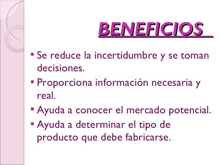 BENEFICIOS  <ul><li>Se reduce la incertidumbre y se toman decisiones.  </li></ul><ul><li>Proporciona información necesaria...