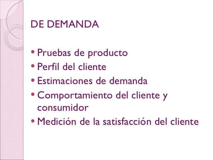 <ul><li>DE DEMANDA </li></ul><ul><li>Pruebas de producto </li></ul><ul><li>Perfil del cliente </li></ul><ul><li>Estimacion...