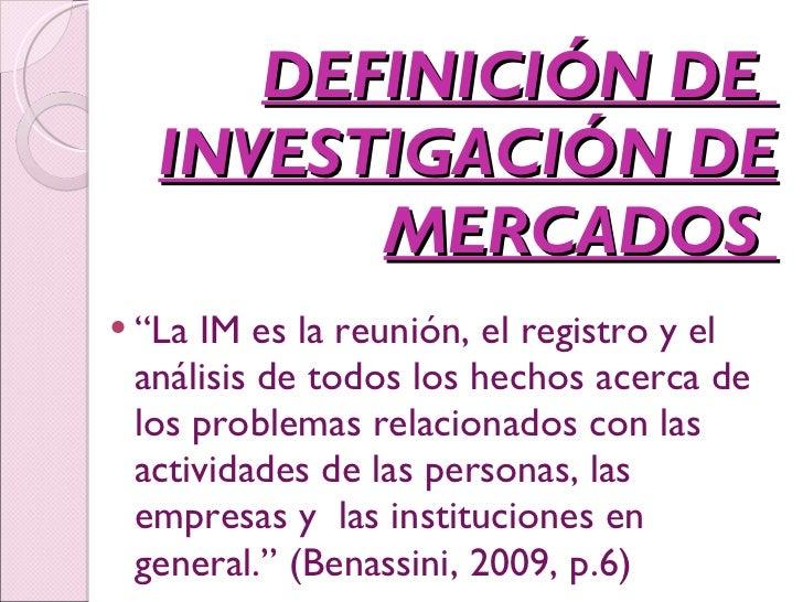 """DEFINICIÓN DE  INVESTIGACIÓN DE MERCADOS  <ul><li>"""" La IM es la reunión, el registro y el análisis de todos los hechos ace..."""