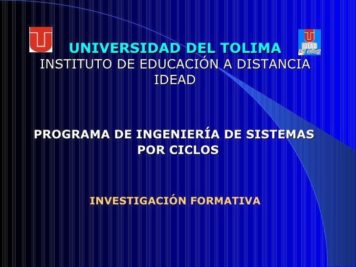 UNIVERSIDAD DEL TOLIMA INSTITUTO DE EDUCACIÓN A DISTANCIA IDEAD INVESTIGACIÓN FORMATIVA PROGRAMA DE INGENIERÍA DE SISTEMAS...