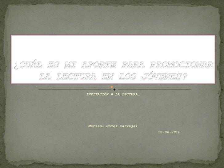 INVITACIÓN A LA LECTURA… Marisol Gómez Carvajal                           12-06-2012