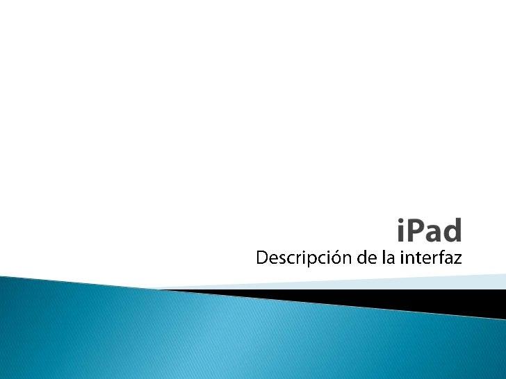 iPad<br />Descripción de la interfaz<br />