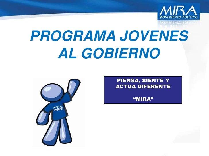 """PROGRAMA JOVENES AL GOBIERNO<br />PIENSA, SIENTE Y ACTUA DIFERENTE<br />""""MIRA""""<br />"""