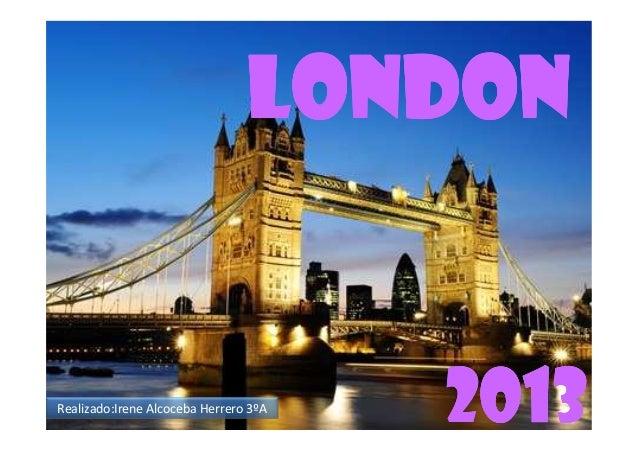 LONDONRealizado:Irene Alcoceba Herrero 3ºA                                       2013