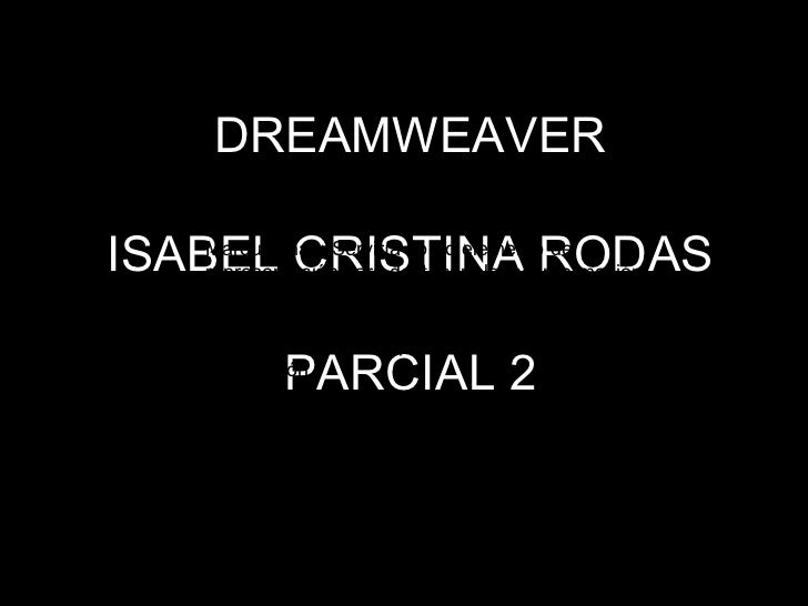 DREAMWEAVER ISABEL CRISTINA RODAS PARCIAL 2 <ul><li>Marquesinas: Serviría como elemento de representación para destacar al...