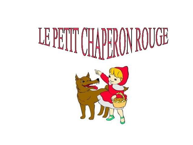 Il était une fois....     une petite fille quon appelait            Chaperon Rouge, on lui avait donné ce nom parce que  s...