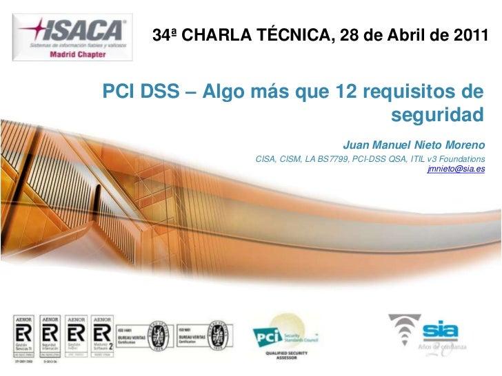 34ª CHARLA TÉCNICA, 28 de Abril de 2011PCI DSS – Algo más que 12 requisitos de                             seguridad      ...