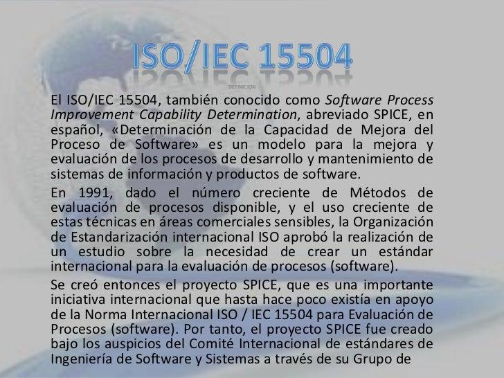 ISO/IEC 15504<br />DEFINICION<br />ElISO/IEC 15504, también conocido comoSoftware Process ImprovementCapabilityDetermina...