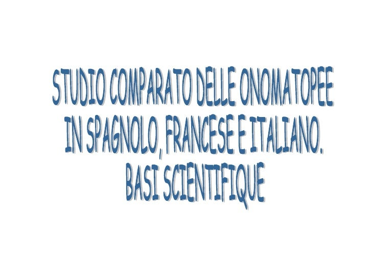 STUDIO COMPARATO DELLE ONOMATOPEE  IN SPAGNOLO, FRANCESE E ITALIANO. BASI SCIENTIFIQUE