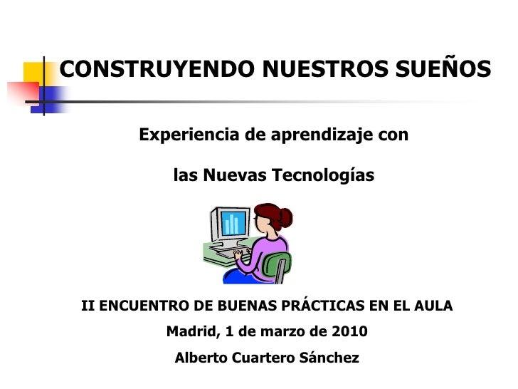 CONSTRUYENDO NUESTROS SUEÑOS         Experiencia de aprendizaje con             las Nuevas Tecnologías      II ENCUENTRO D...