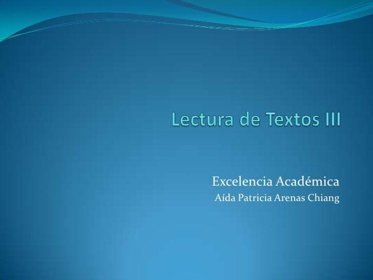 Lectura de Textos III<br />Excelencia Académica<br />Aída Patricia Arenas Chiang<br />