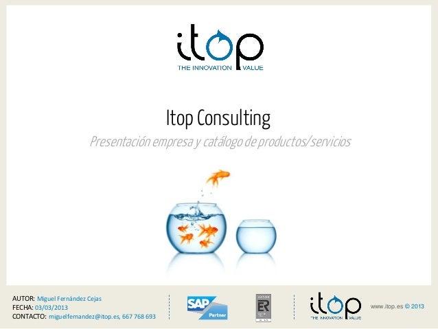 <www.itop.es © 2013>1www.itop.es © 2013Itop ConsultingPresentación empresa y catálogo de productos/serviciosAUTOR: Miguel ...