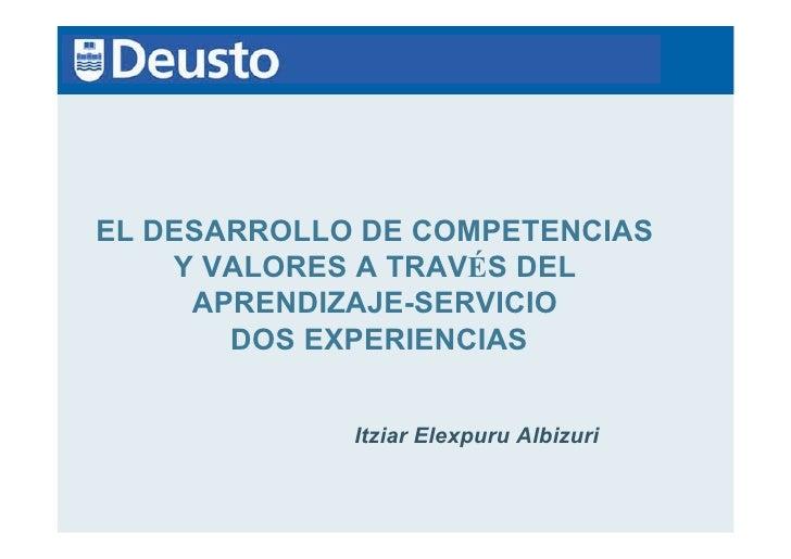 EL DESARROLLO DE COMPETENCIAS    Y VALORES A TRAVÉS DEL     APRENDIZAJE-SERVICIO       DOS EXPERIENCIAS             Itziar...