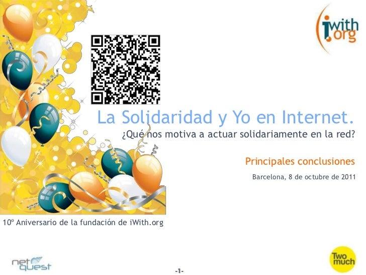 La Solidaridad y Yo en Internet.<br />¿Qué nos motiva a actuar solidariamente en la red?<br />Principales conclusiones<br ...