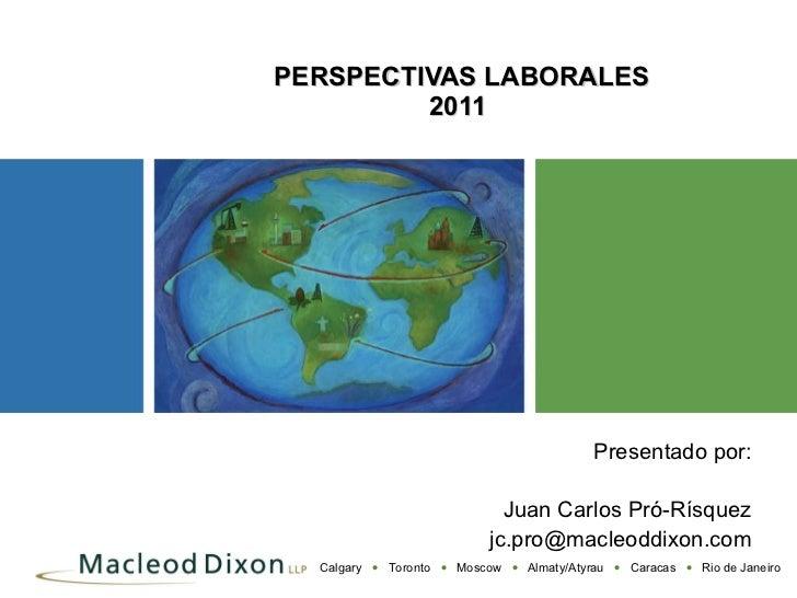 Presentado por: Juan Carlos Pró-Rísquez [email_address] PERSPECTIVAS LABORALES 2011
