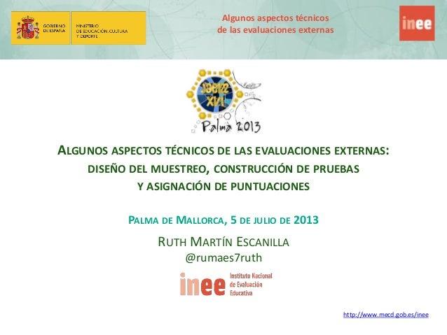 Algunos aspectos técnicos de las evaluaciones externas http://www.mecd.gob.es/inee ALGUNOS ASPECTOS TÉCNICOS DE LAS EVALUA...
