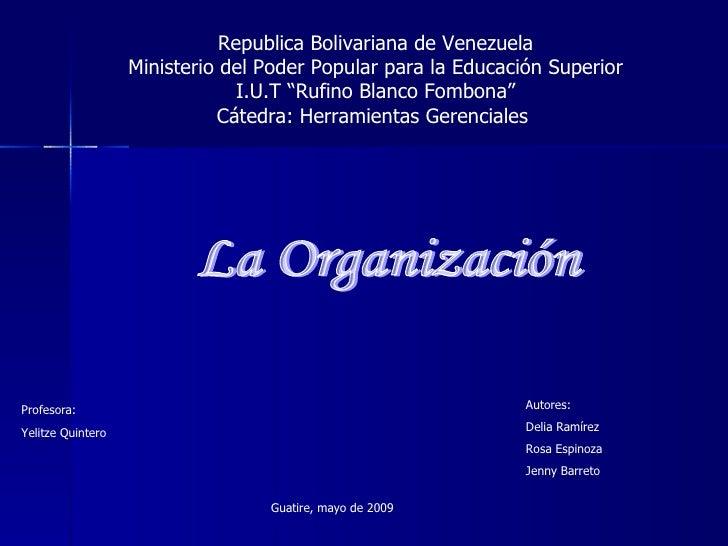 La Organización Autores: Delia Ramírez Rosa Espinoza Jenny Barreto Guatire, mayo de 2009 Republica Bolivariana de Venezuel...