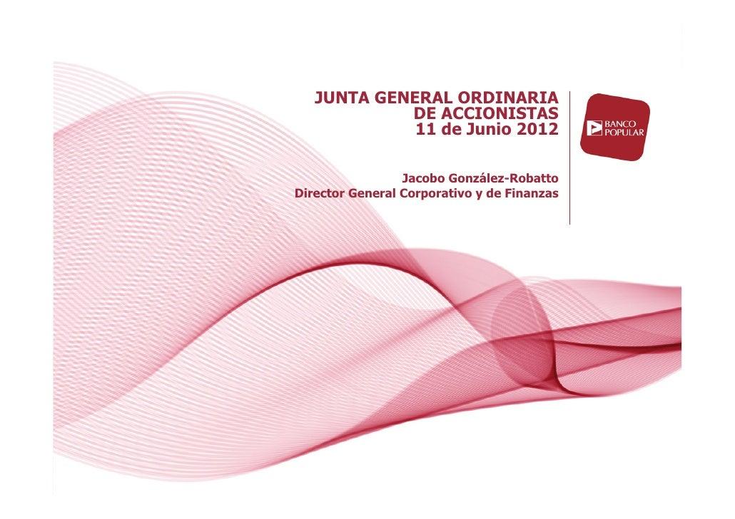 JUNTA GENERAL ORDINARIA            DE ACCIONISTAS             11 de Junio 2012                 Jacobo González-RobattoDire...