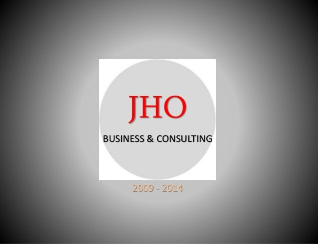JHO BUSINESS & CONSULTING 2009 - 2014