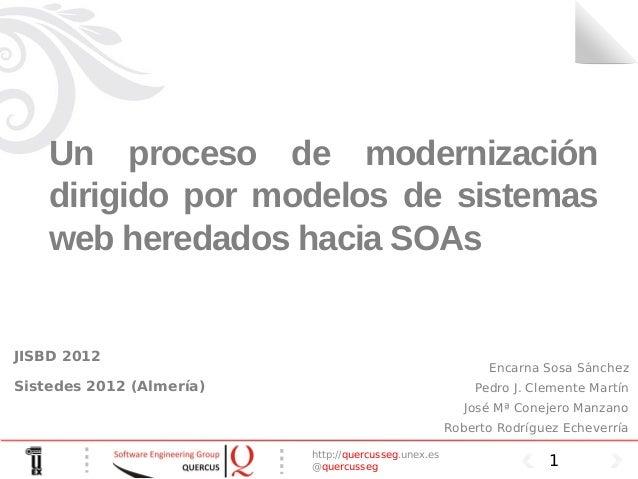 Un proceso de modernización    dirigido por modelos de sistemas    web heredados hacia SOAsJISBD 2012                     ...